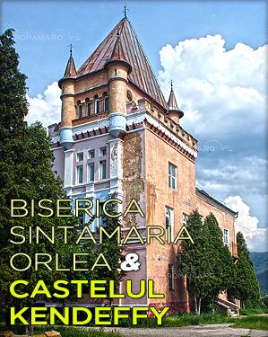 BISERICA SINTAMARIA ORLEA SI CASTELUL KENDEFFY
